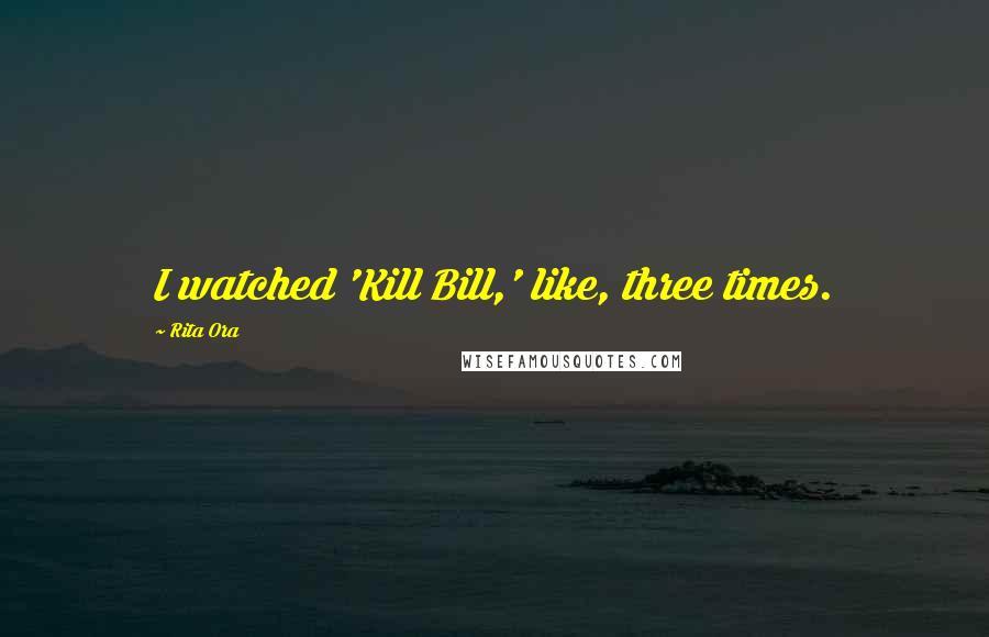 Rita Ora quotes: I watched 'Kill Bill,' like, three times.
