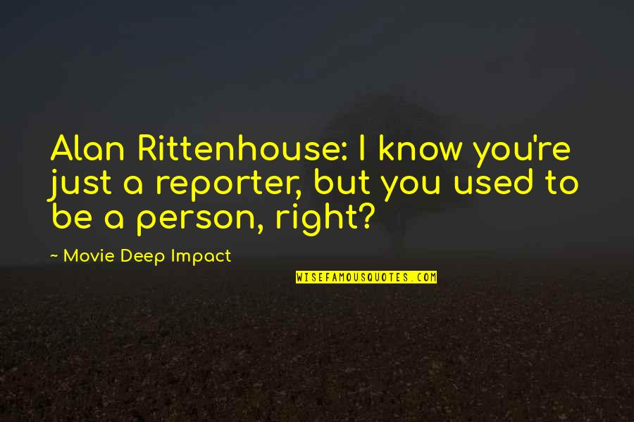 Rittenhouse Quotes By Movie Deep Impact: Alan Rittenhouse: I know you're just a reporter,