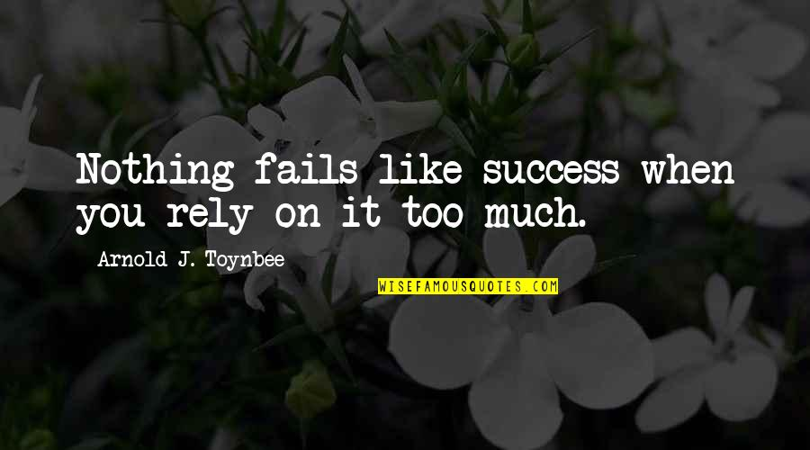 Ritu Kumar Quotes By Arnold J. Toynbee: Nothing fails like success when you rely on