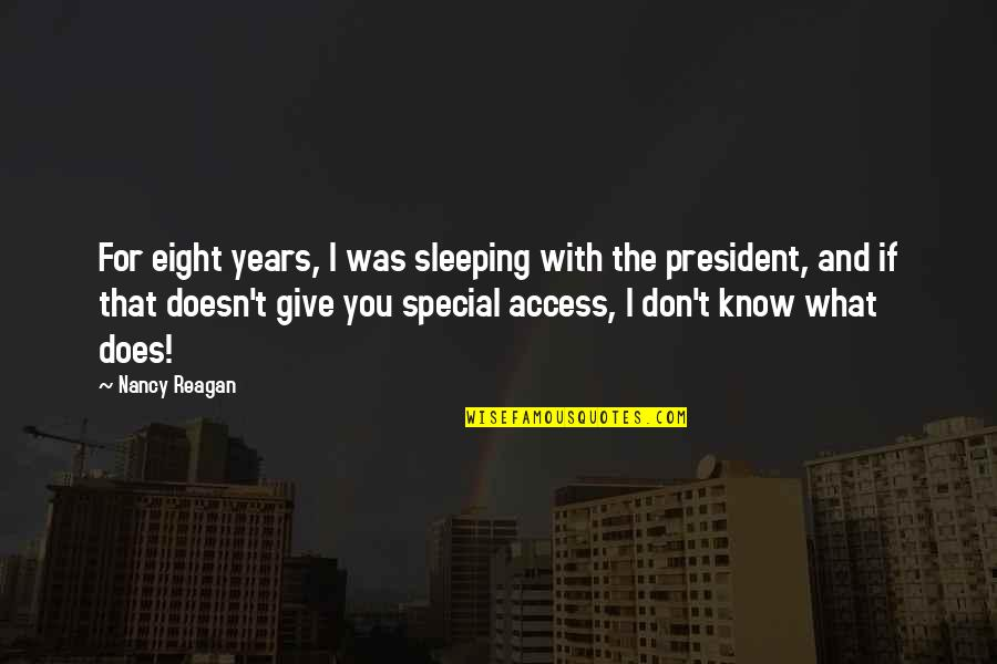 Ritu Kumar Quotes By Nancy Reagan: For eight years, I was sleeping with the
