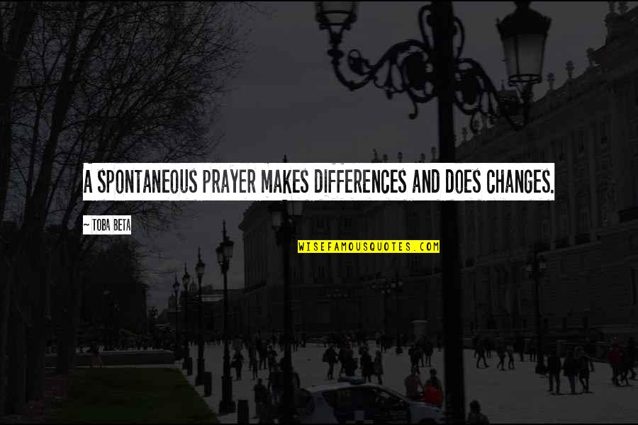 Ritu Kumar Quotes By Toba Beta: A spontaneous prayer makes differences and does changes.