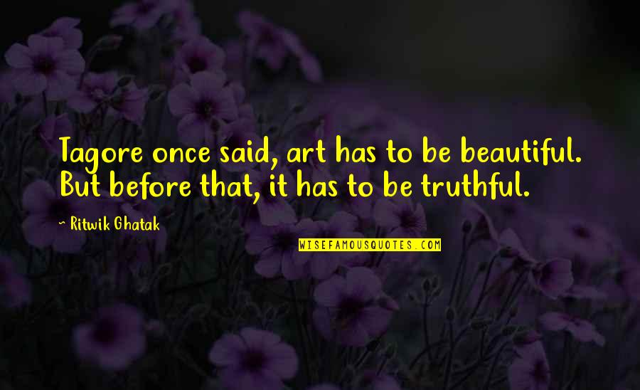 Ritwik Ghatak Quotes By Ritwik Ghatak: Tagore once said, art has to be beautiful.