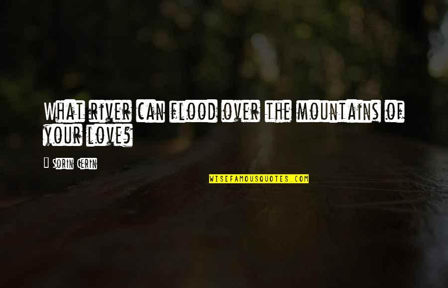 River In Flood Quotes By Sorin Cerin: What river can flood over the mountains of