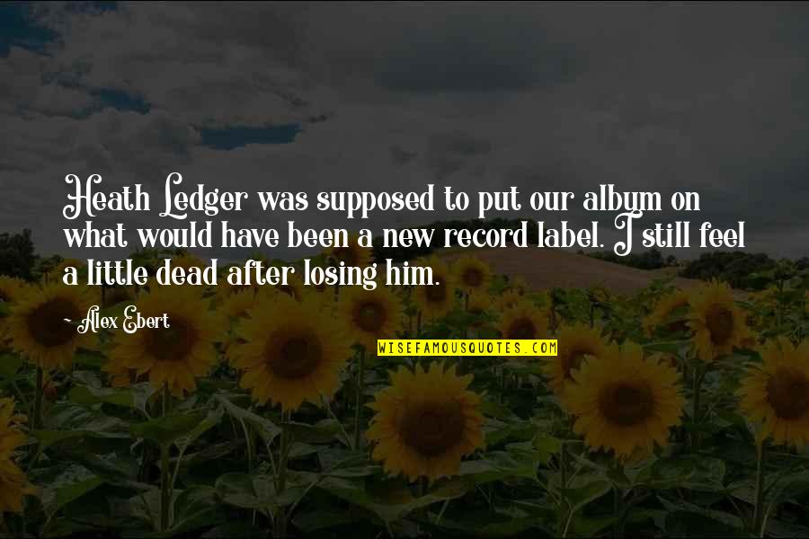 Riverboats Quotes By Alex Ebert: Heath Ledger was supposed to put our album