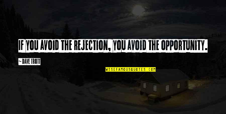 Riverboats Quotes By Dave Trott: If you avoid the rejection, you avoid the
