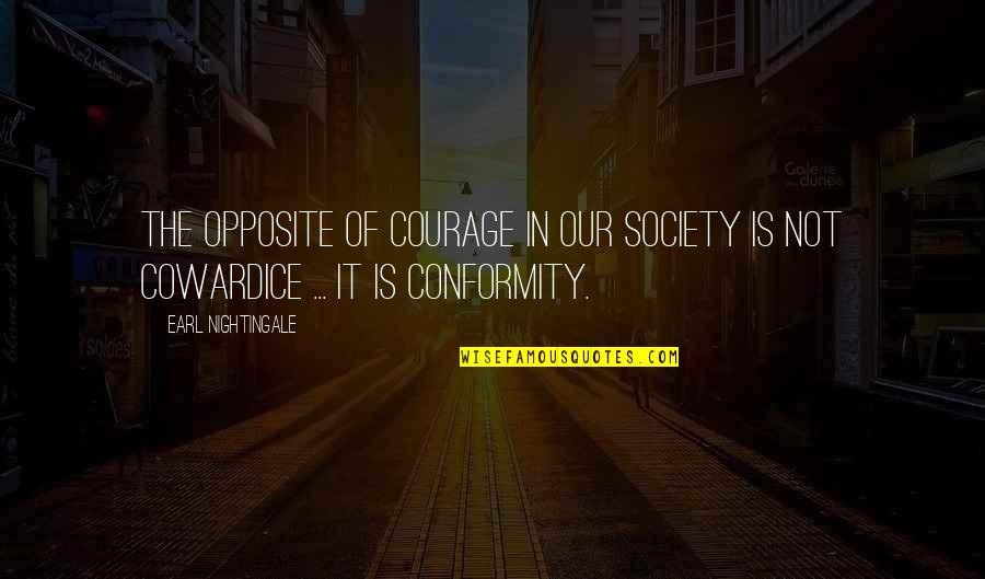 Riverboats Quotes By Earl Nightingale: The opposite of courage in our society is