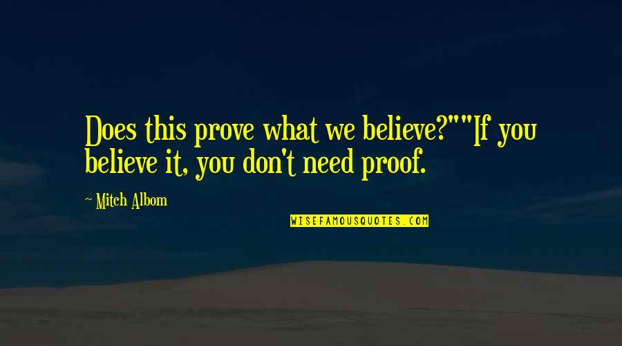 """Riverboats Quotes By Mitch Albom: Does this prove what we believe?""""""""If you believe"""