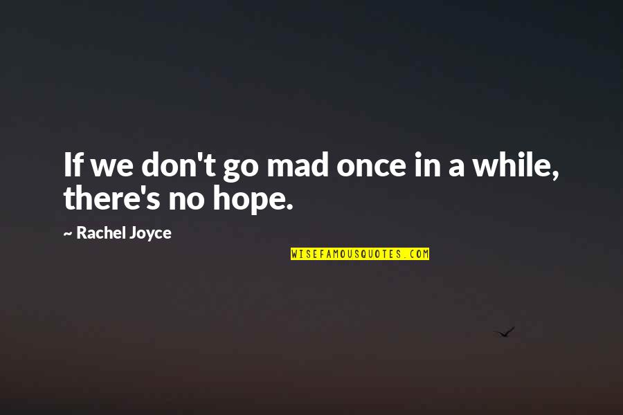 Riverboats Quotes By Rachel Joyce: If we don't go mad once in a