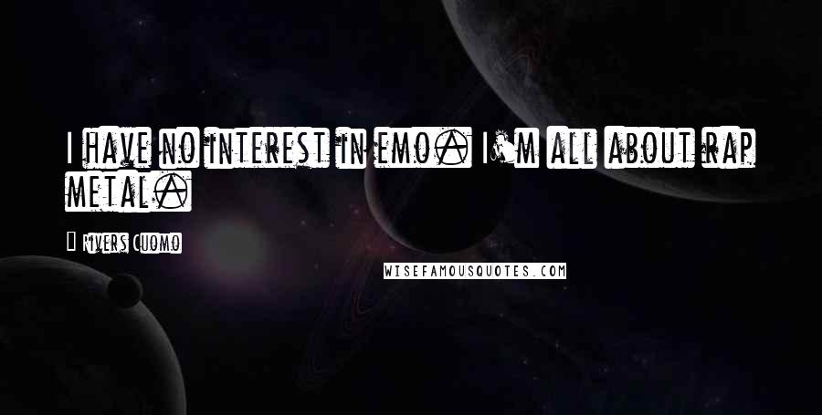 Rivers Cuomo quotes: I have no interest in emo. I'm all about rap metal.