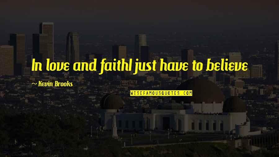 Rizzoli & Isles Funny Quotes By Kevin Brooks: In love and faithI just have to believe