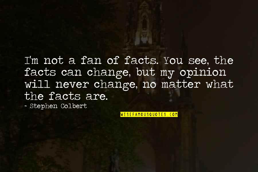 Rizzoli & Isles Funny Quotes By Stephen Colbert: I'm not a fan of facts. You see,