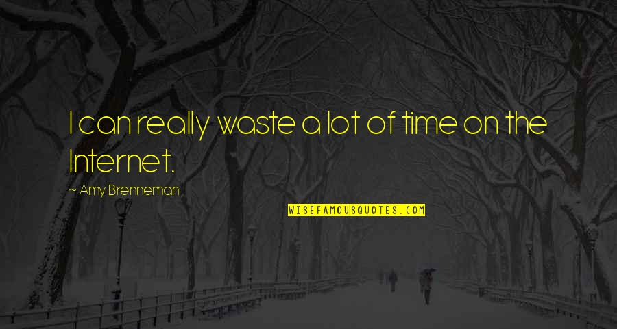 Rm Rilke Quotes By Amy Brenneman: I can really waste a lot of time