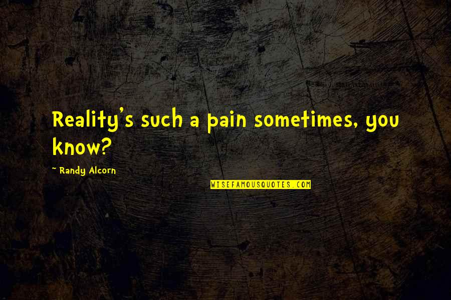 Rm Rilke Quotes By Randy Alcorn: Reality's such a pain sometimes, you know?