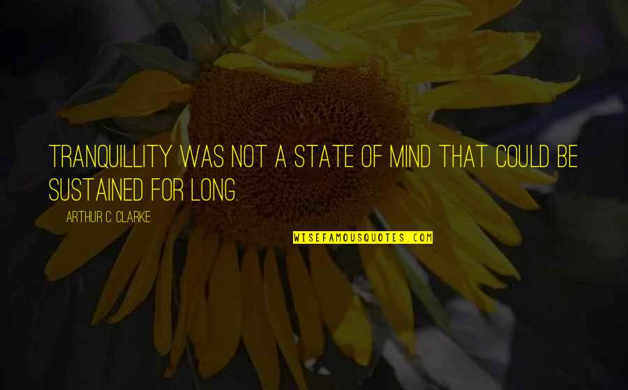 Rn Motivational Quotes By Arthur C. Clarke: Tranquillity was not a state of mind that
