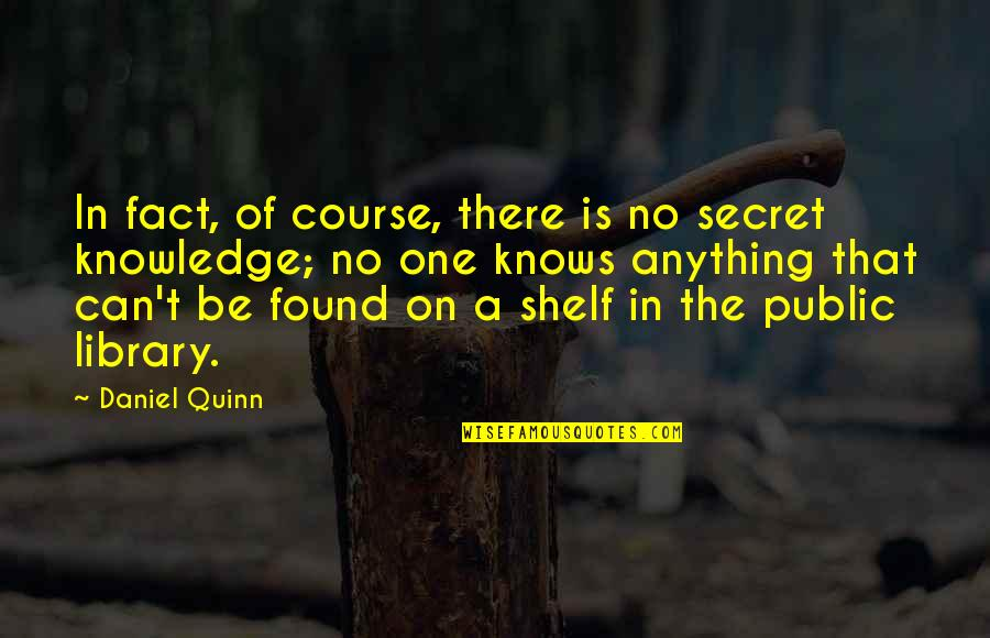 Rn Motivational Quotes By Daniel Quinn: In fact, of course, there is no secret