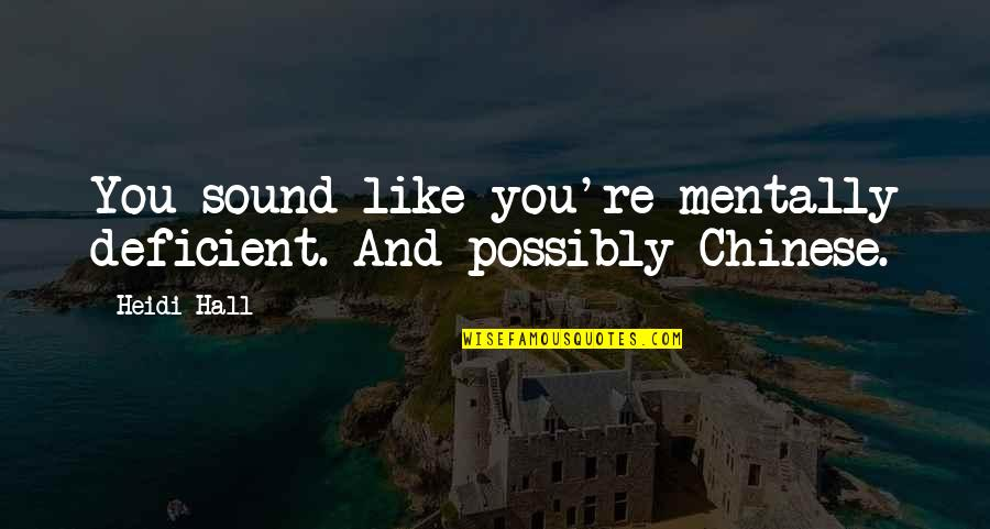 Rn Motivational Quotes By Heidi Hall: You sound like you're mentally deficient. And possibly