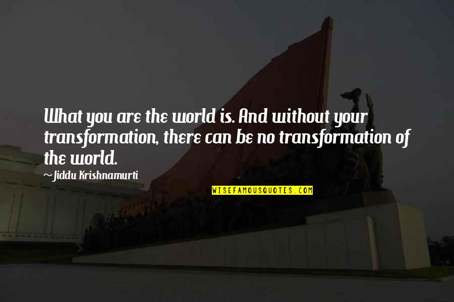 Rn Motivational Quotes By Jiddu Krishnamurti: What you are the world is. And without