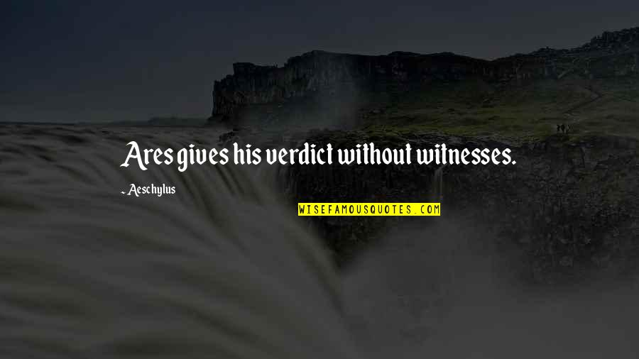 Rn To Bsn Quotes By Aeschylus: Ares gives his verdict without witnesses.
