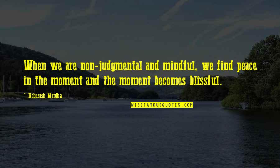 Rn To Bsn Quotes By Debasish Mridha: When we are non-judgmental and mindful, we find