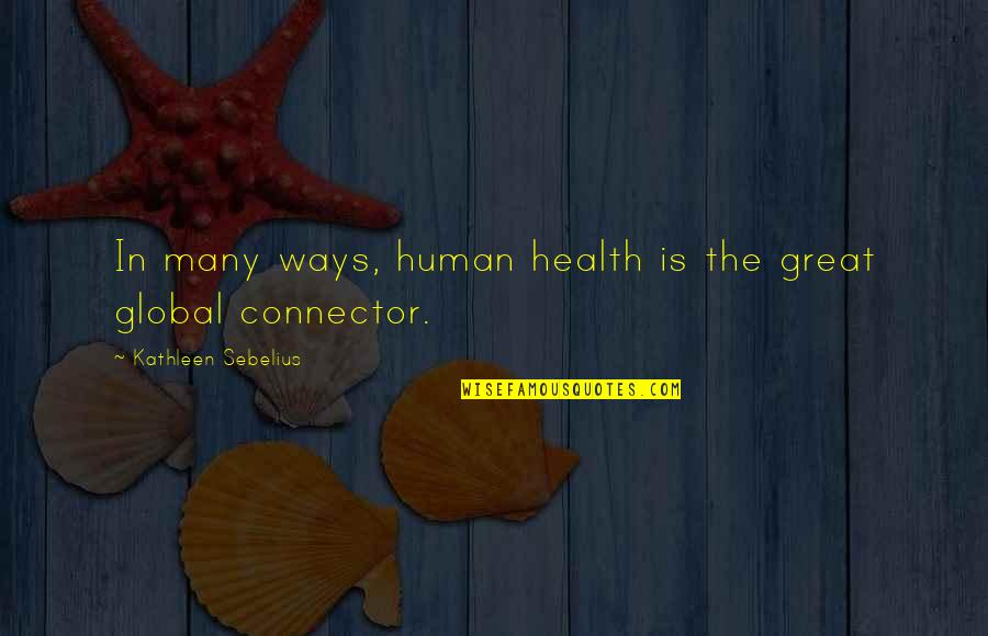 Rn To Bsn Quotes By Kathleen Sebelius: In many ways, human health is the great