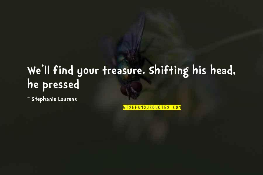 Rn To Bsn Quotes By Stephanie Laurens: We'll find your treasure. Shifting his head, he