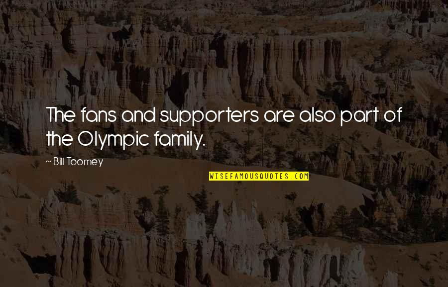 Road Path Life Quotes By Bill Toomey: The fans and supporters are also part of