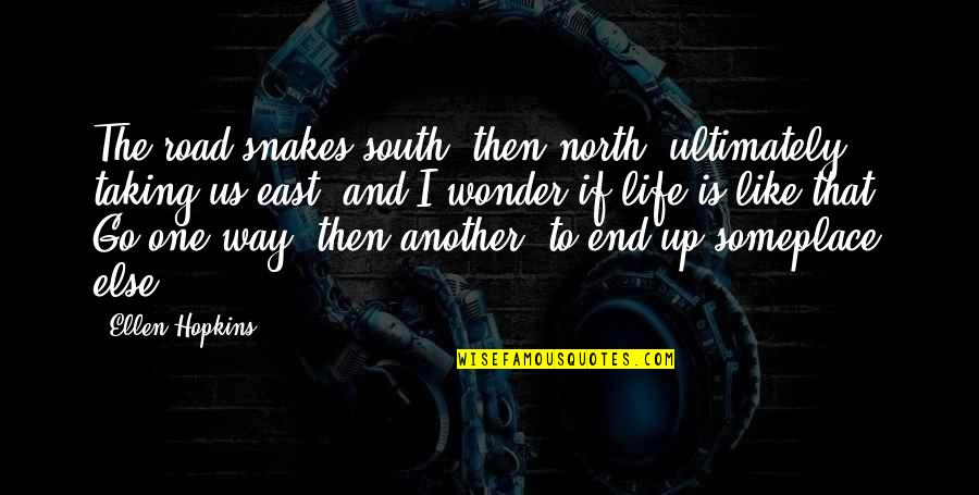 Road Path Life Quotes By Ellen Hopkins: The road snakes south, then north, ultimately taking