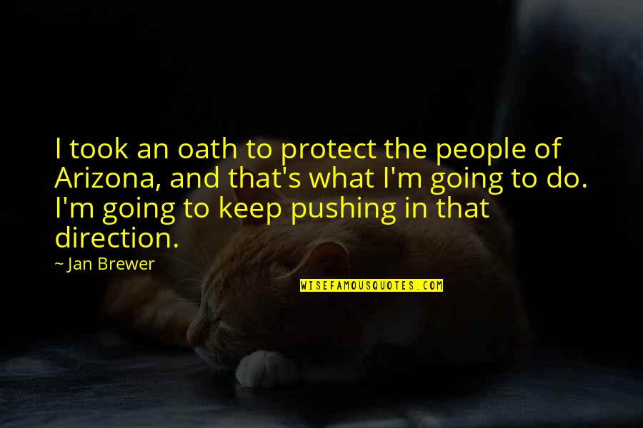 Road Path Life Quotes By Jan Brewer: I took an oath to protect the people
