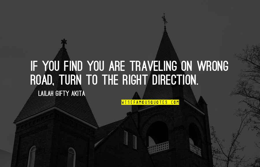 Road Path Life Quotes By Lailah Gifty Akita: If you find you are traveling on wrong