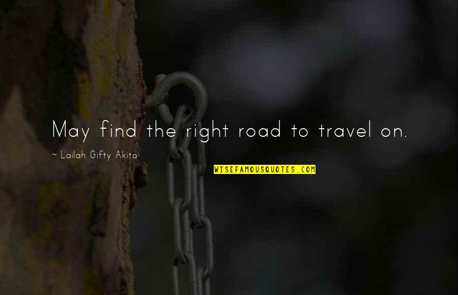 Road Path Life Quotes By Lailah Gifty Akita: May find the right road to travel on.