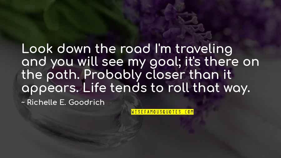 Road Path Life Quotes By Richelle E. Goodrich: Look down the road I'm traveling and you
