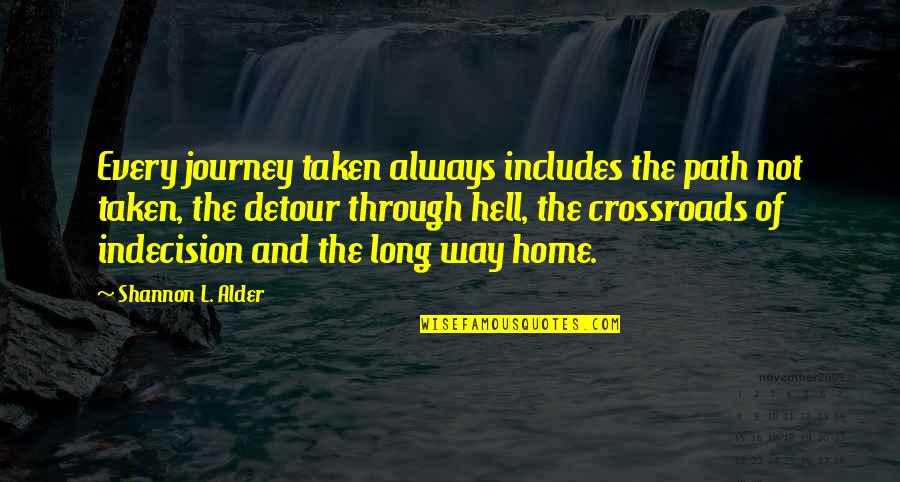 Road Path Life Quotes By Shannon L. Alder: Every journey taken always includes the path not