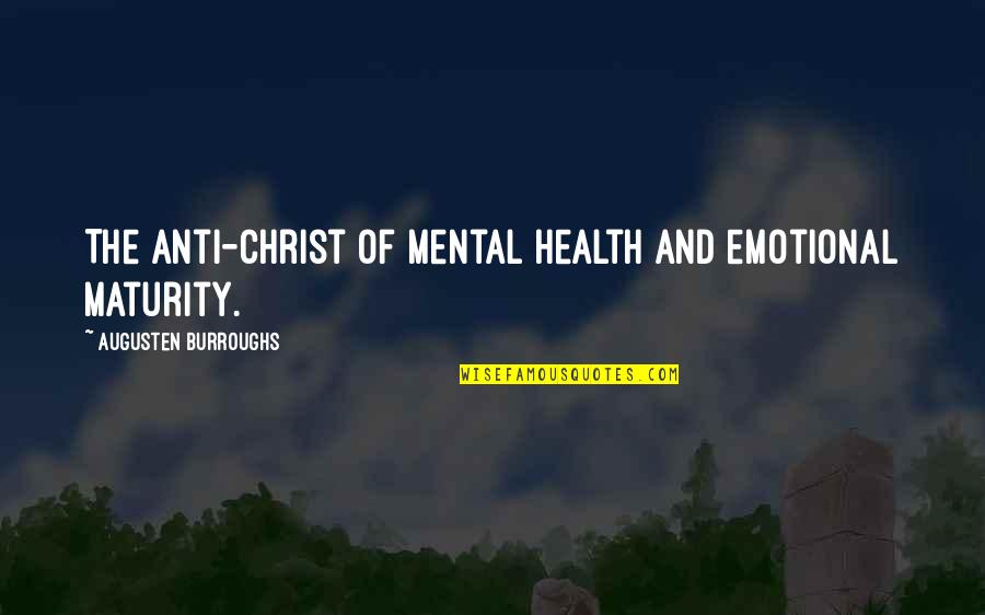 Road To Europe Quotes By Augusten Burroughs: The Anti-christ of mental health and emotional maturity.