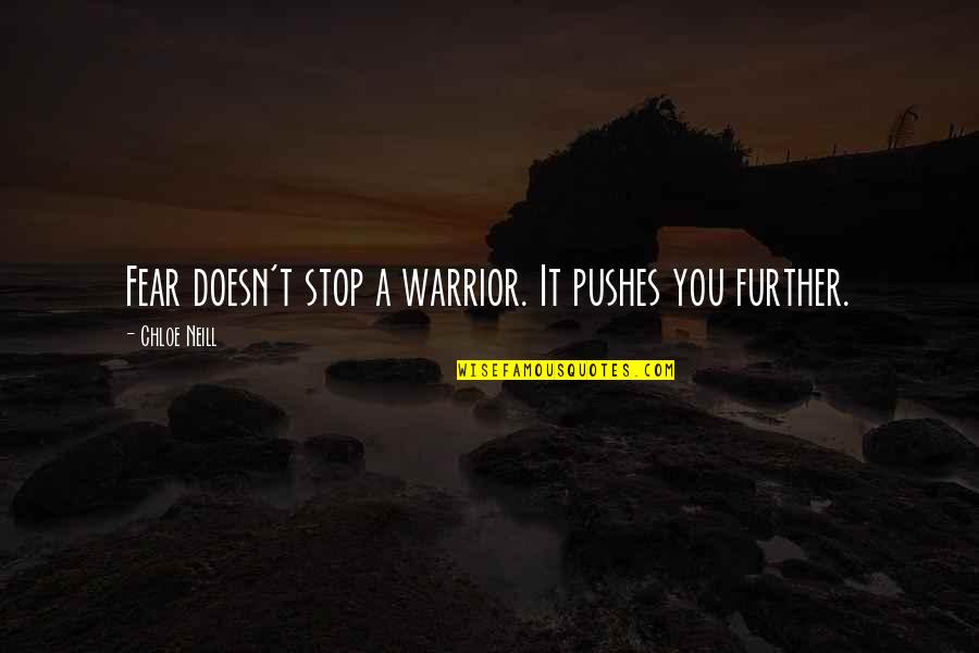Road To Europe Quotes By Chloe Neill: Fear doesn't stop a warrior. It pushes you