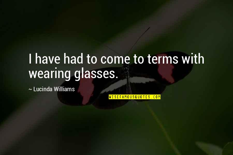 Road To Europe Quotes By Lucinda Williams: I have had to come to terms with
