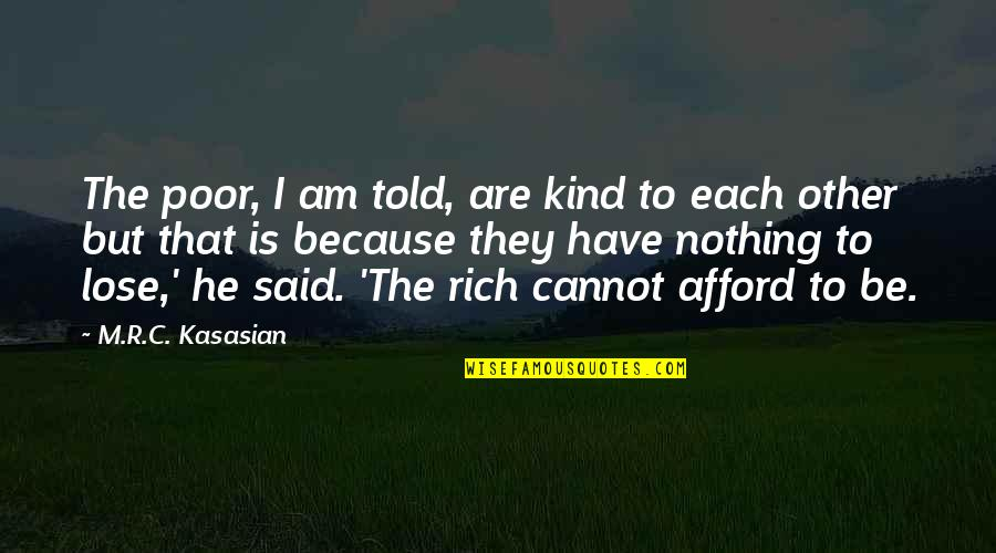 Road To Europe Quotes By M.R.C. Kasasian: The poor, I am told, are kind to