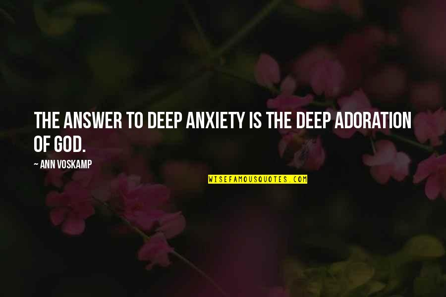 Road To Wigan Pier Quotes By Ann Voskamp: The answer to deep anxiety is the deep
