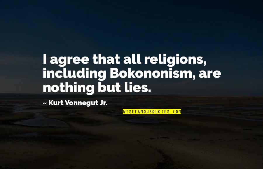 Road Trip With Friends Quotes By Kurt Vonnegut Jr.: I agree that all religions, including Bokononism, are