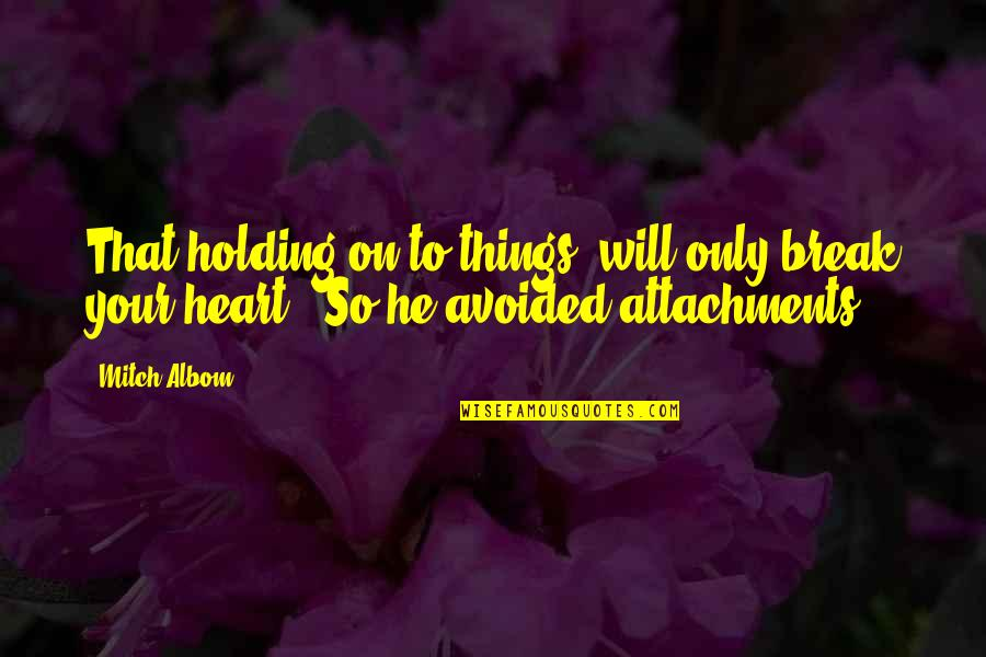 """Road Trip With Friends Quotes By Mitch Albom: That holding on to things """"will only break"""