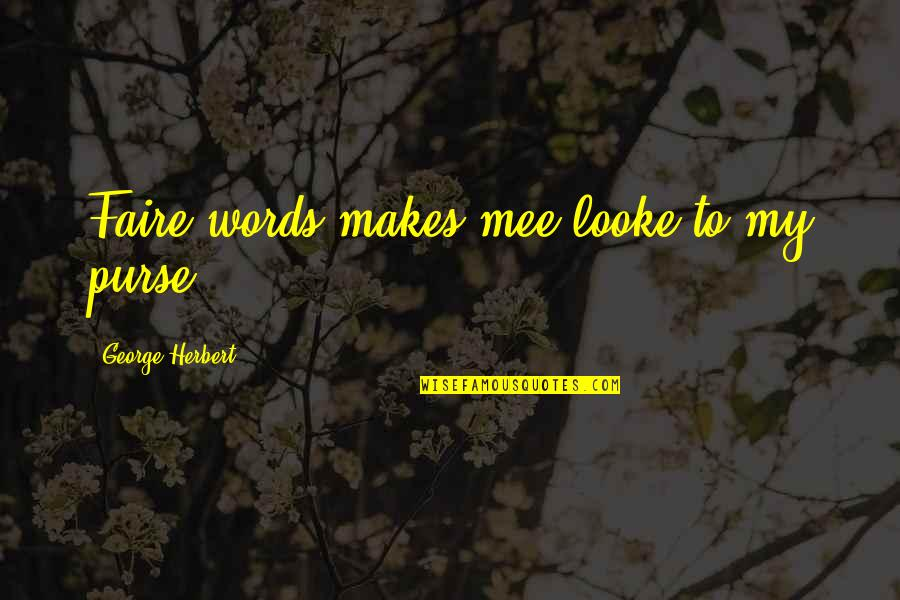 Road Trippin Quotes By George Herbert: Faire words makes mee looke to my purse.