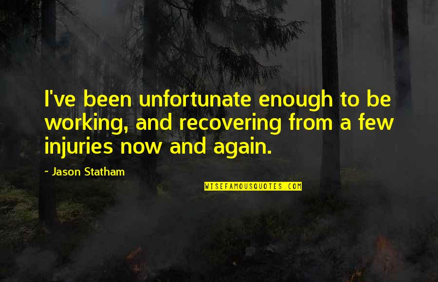 Road Trippin Quotes By Jason Statham: I've been unfortunate enough to be working, and