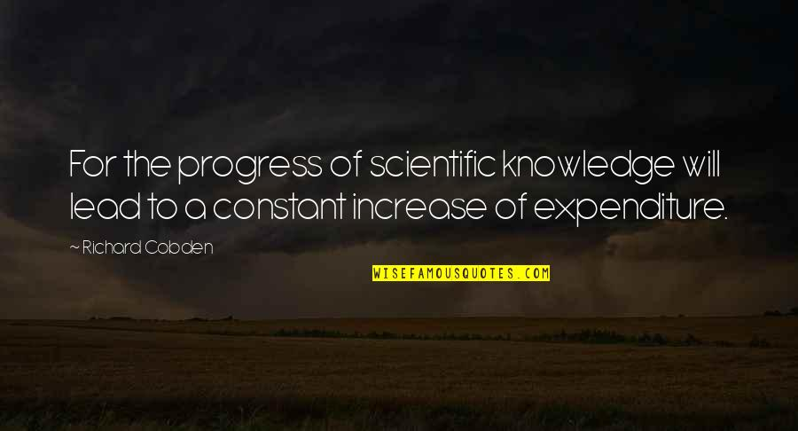 Roadmakers Quotes By Richard Cobden: For the progress of scientific knowledge will lead
