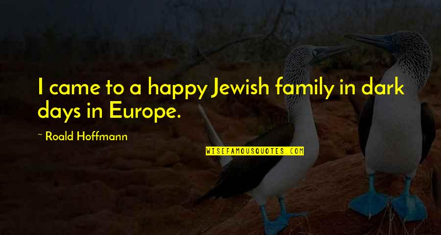 Roald Hoffmann Quotes By Roald Hoffmann: I came to a happy Jewish family in