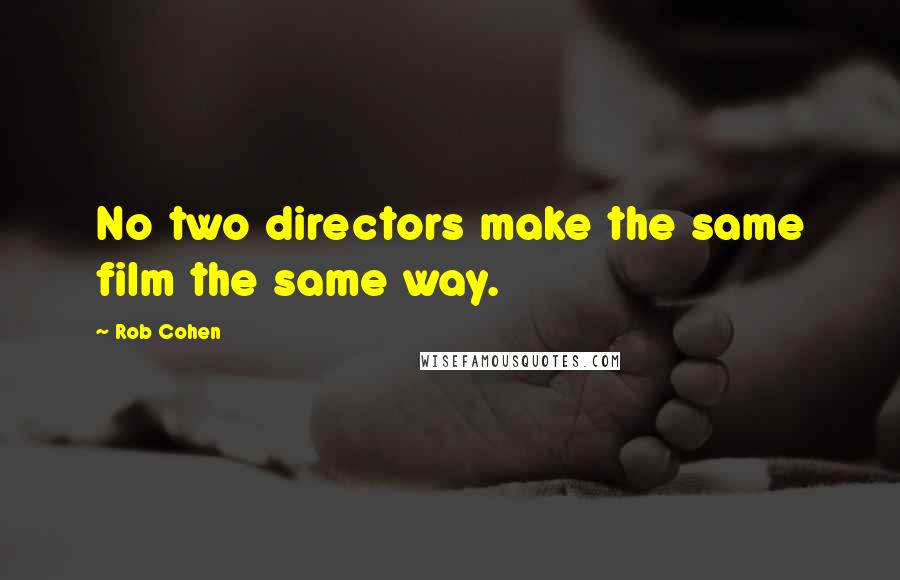 Rob Cohen quotes: No two directors make the same film the same way.