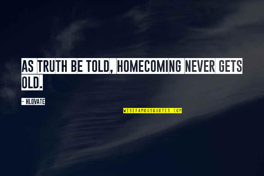 Rob Gronkowski Famous Quotes By Hlovate: As truth be told, homecoming never gets old.