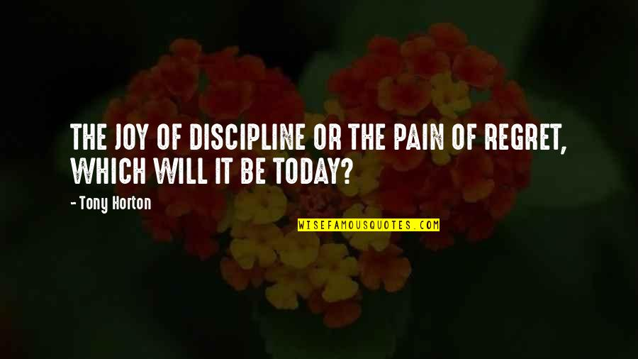 Rob Gronkowski Famous Quotes By Tony Horton: THE JOY OF DISCIPLINE OR THE PAIN OF