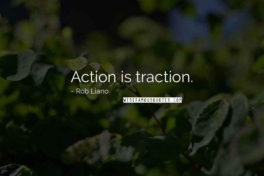 Rob Liano quotes: Action is traction.