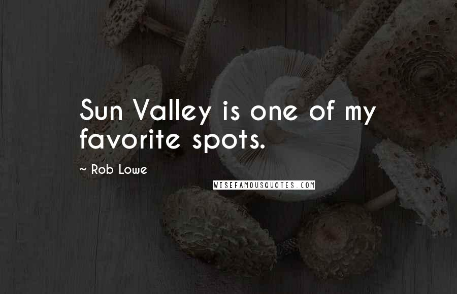 Rob Lowe quotes: Sun Valley is one of my favorite spots.