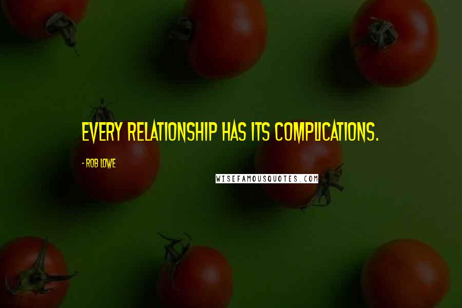 Rob Lowe quotes: Every relationship has its complications.