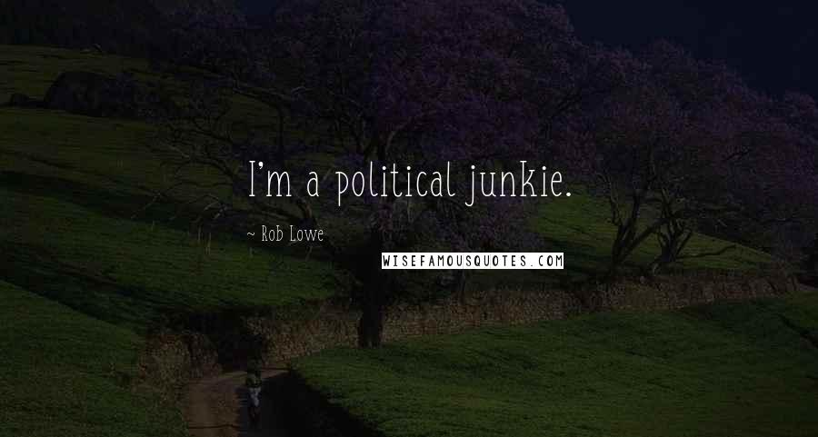 Rob Lowe quotes: I'm a political junkie.